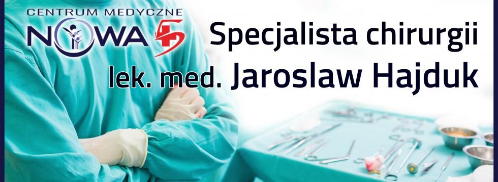 Doświadczony chirurg ogólny - lek. med. Jarosław Hajduk